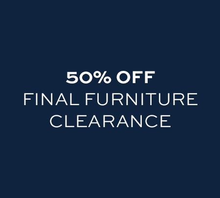 50% off Final Clearance Furniture
