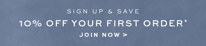 Sign Up & Save - 10% Off First Order