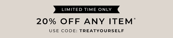20% Off Any Item* Use Code: TREATYOURSELF